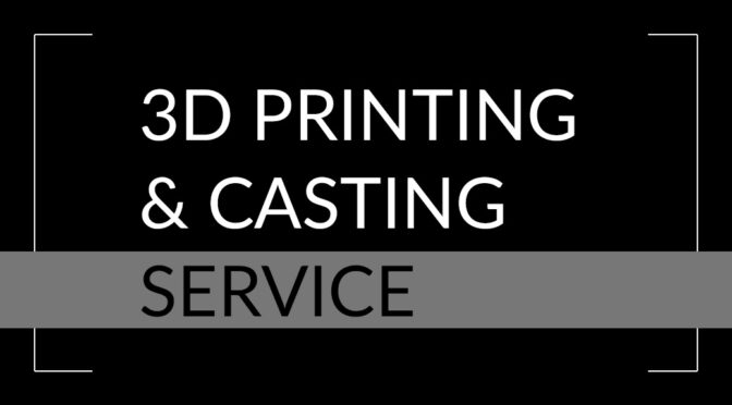 3D printing and casting service